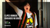 Clipes Gringos Gravados no Brasil