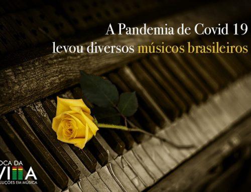 A Pandemia de Covid 19 levou diversos músicos brasileiros.