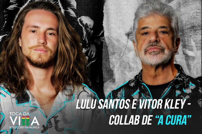 Lulu Santos e Vitor Kley Colab de A Cura