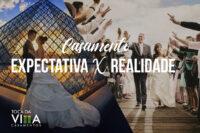 CASAMENTO E EXPECTATIVA X REALIDADE