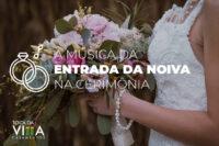 A música da entrada da noiva na cerimônia