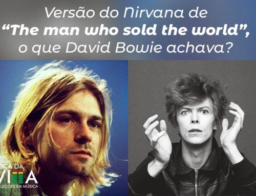 """Versão do Nirvana de """"The man who sold the world"""", o que David Bowie achava?"""